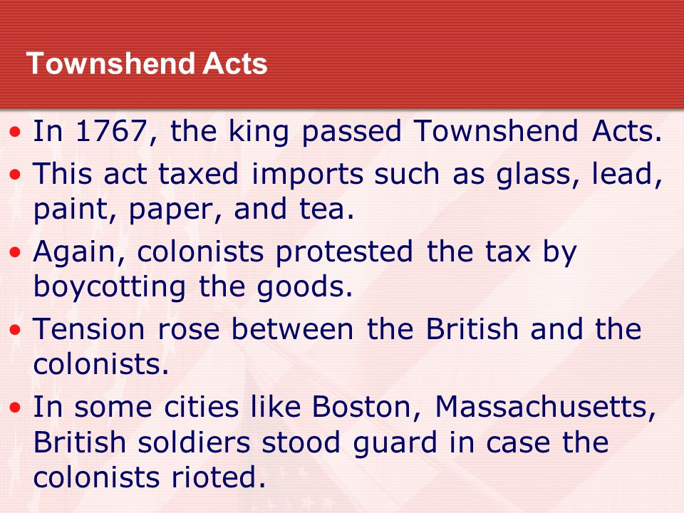 Townshend Acts In 1767, the king passed Townshend Acts.