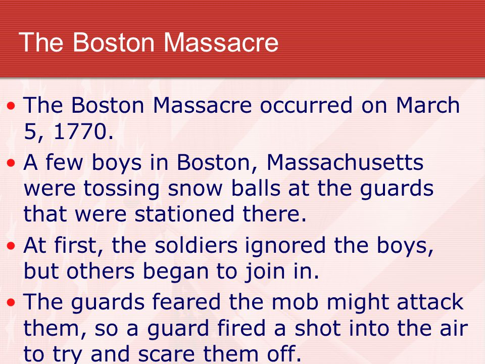The Boston Massacre The Boston Massacre occurred on March 5, 1770.