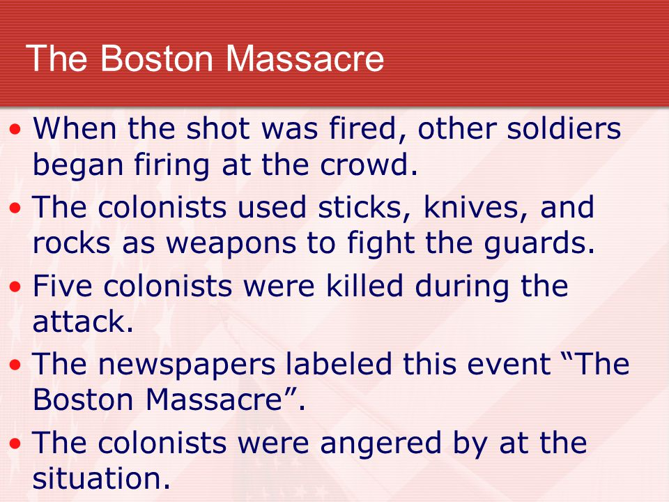 The Boston Massacre When the shot was fired, other soldiers began firing at the crowd.
