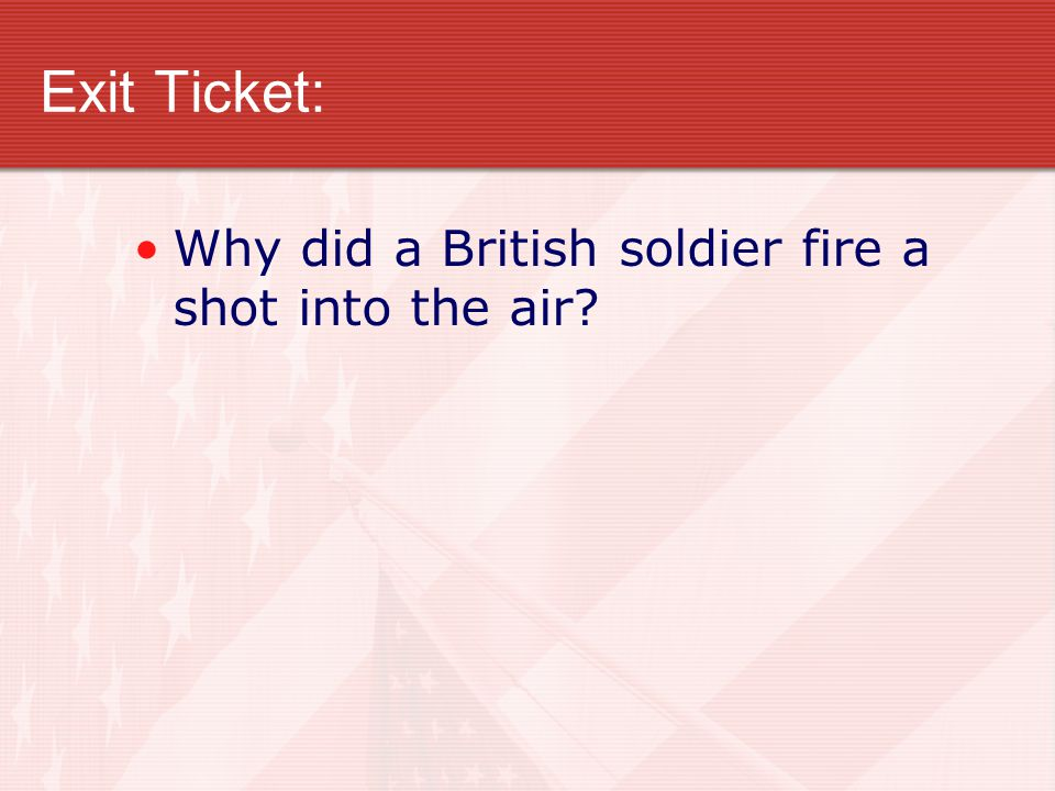Exit Ticket: Why did a British soldier fire a shot into the air