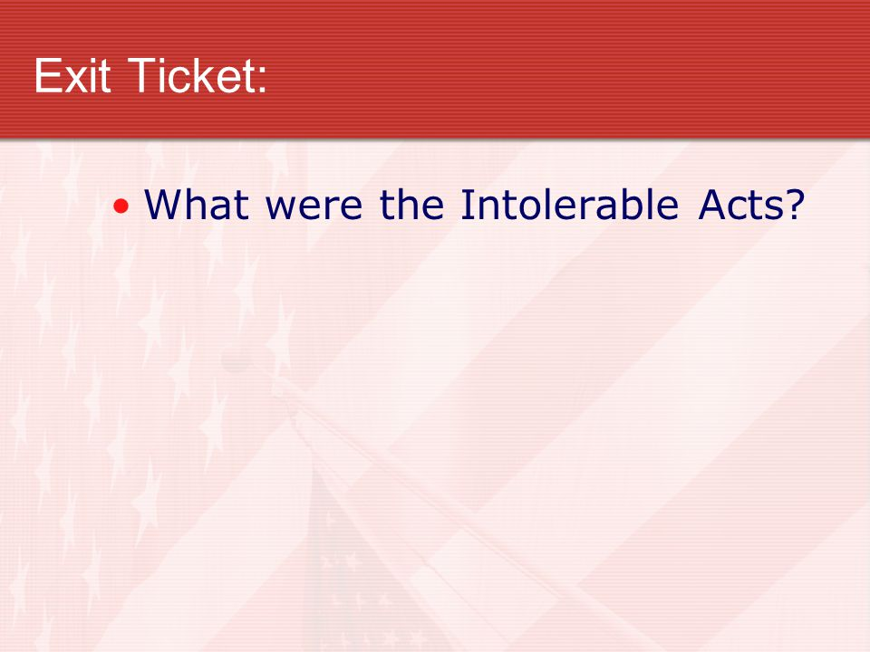 Exit Ticket: What were the Intolerable Acts