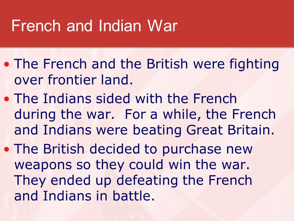 French and Indian War The French and the British were fighting over frontier land.