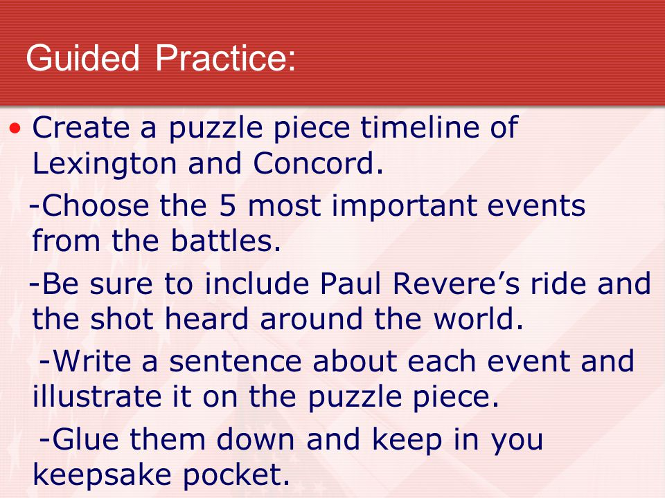 Guided Practice: Create a puzzle piece timeline of Lexington and Concord. -Choose the 5 most important events from the battles.