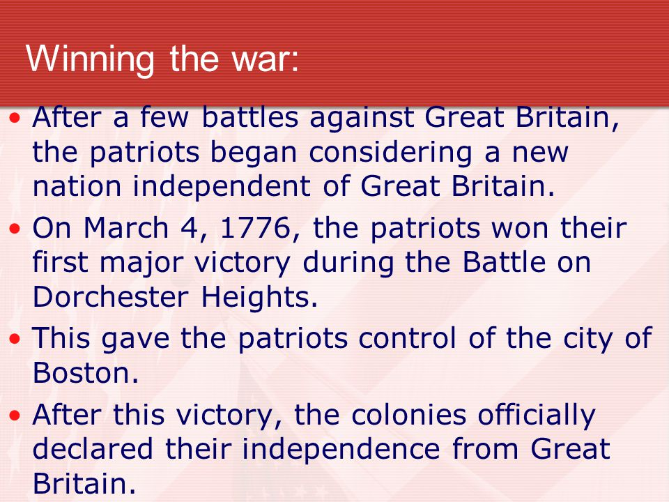 Winning the war: After a few battles against Great Britain, the patriots began considering a new nation independent of Great Britain.