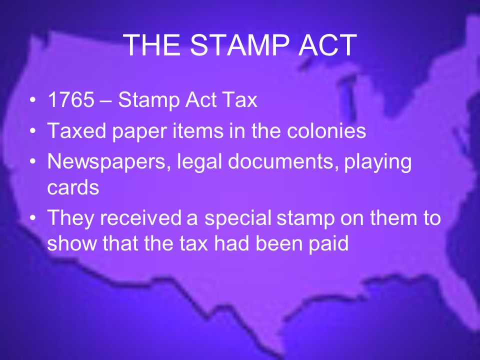 THE STAMP ACT 1765 – Stamp Act Tax Taxed paper items in the colonies