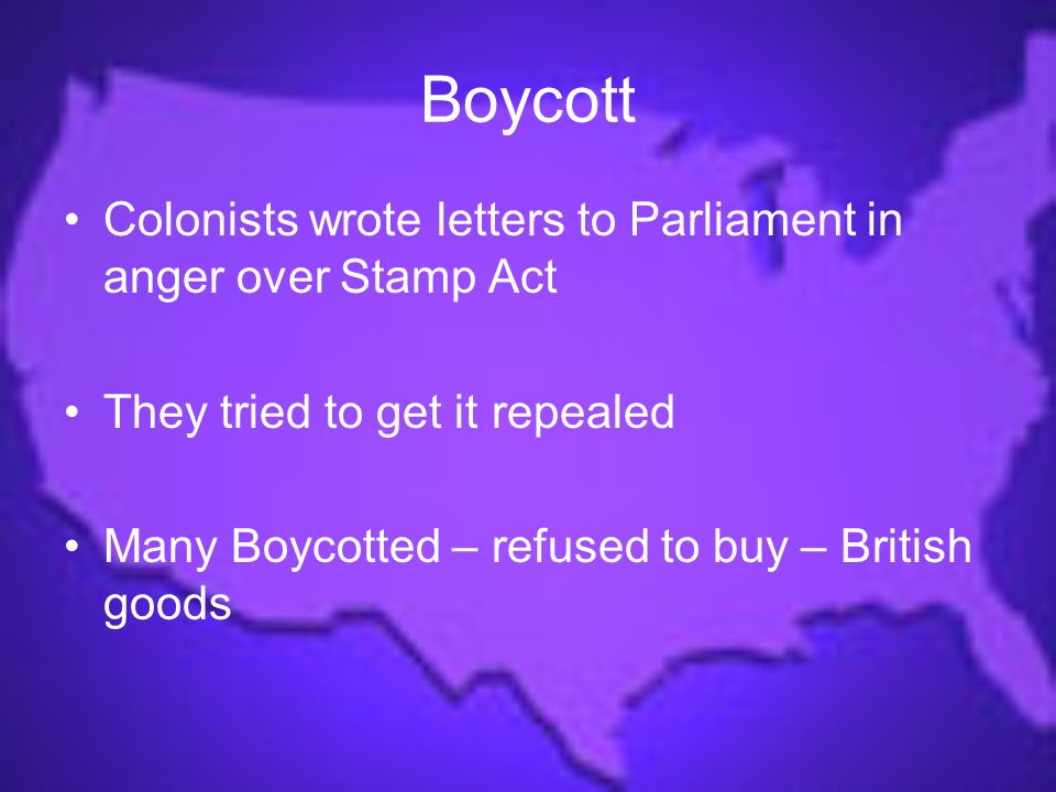 Boycott Colonists wrote letters to Parliament in anger over Stamp Act