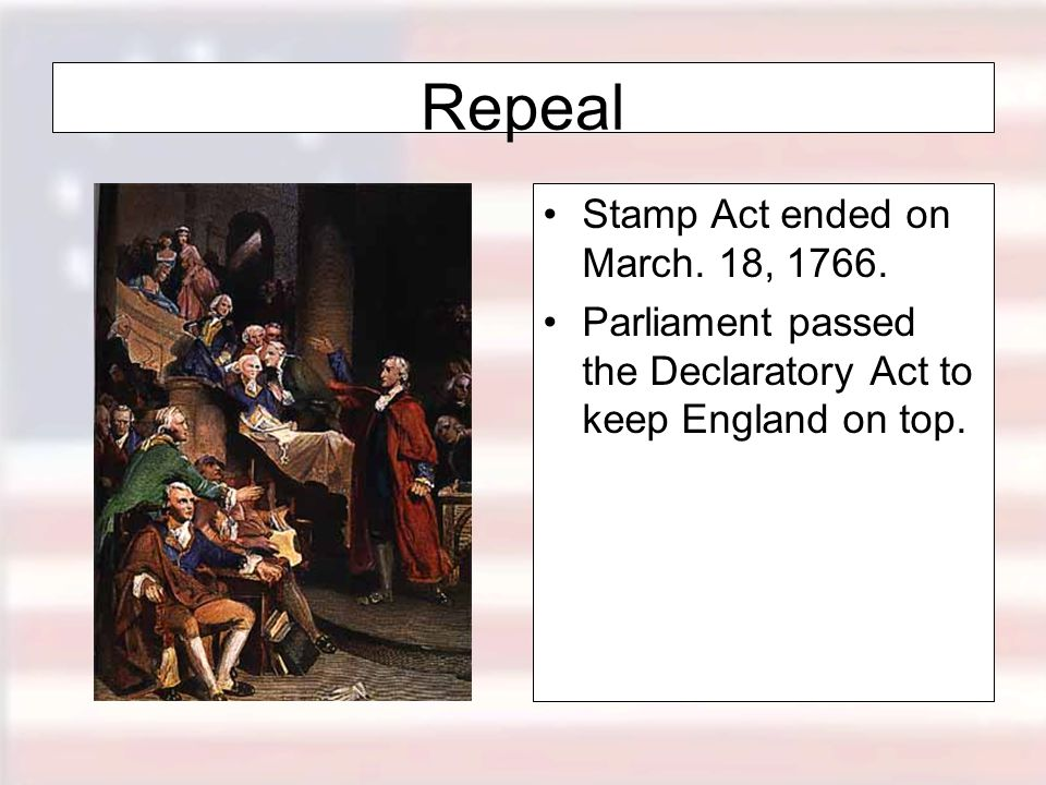 Repeal Stamp Act ended on March. 18, 1766.