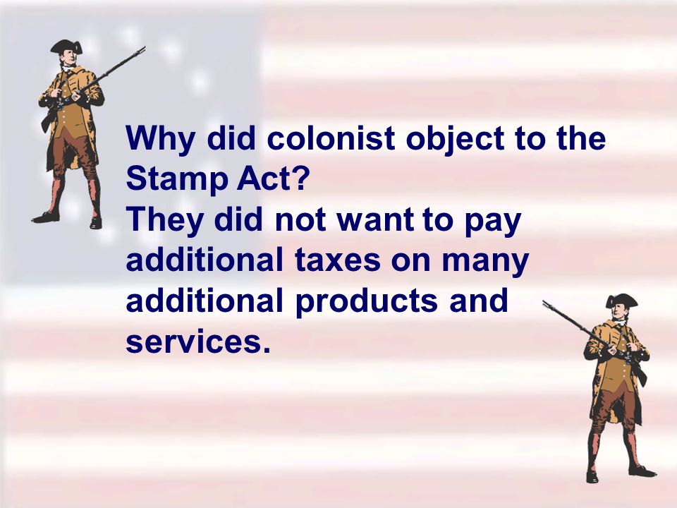 Why did colonist object to the Stamp Act