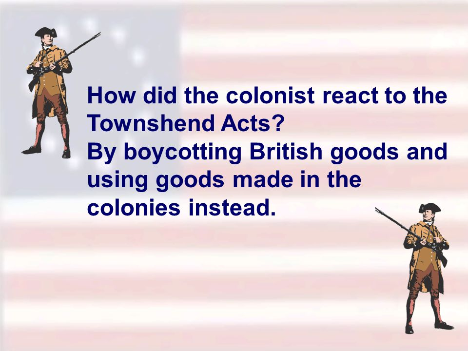 How did the colonist react to the Townshend Acts