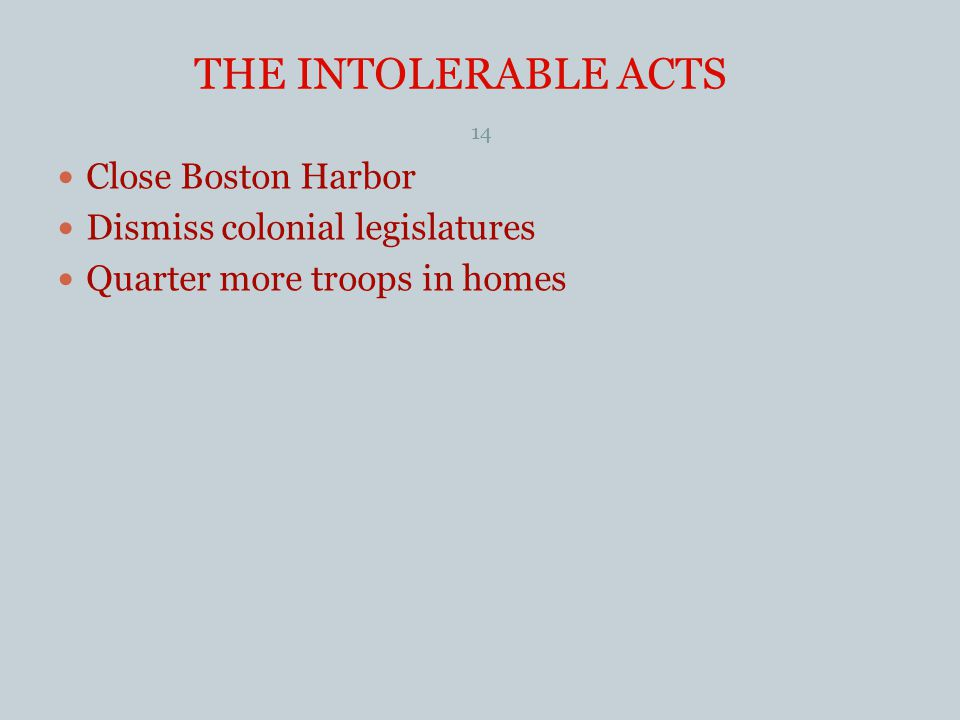 THE INTOLERABLE ACTS Close Boston Harbor Dismiss colonial legislatures
