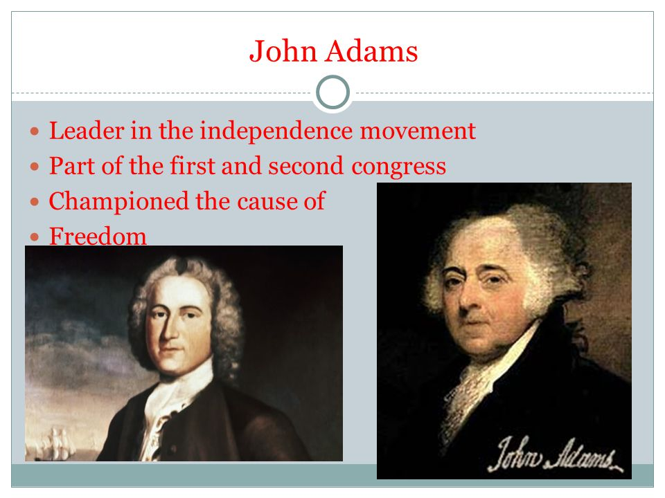 John Adams Leader in the independence movement