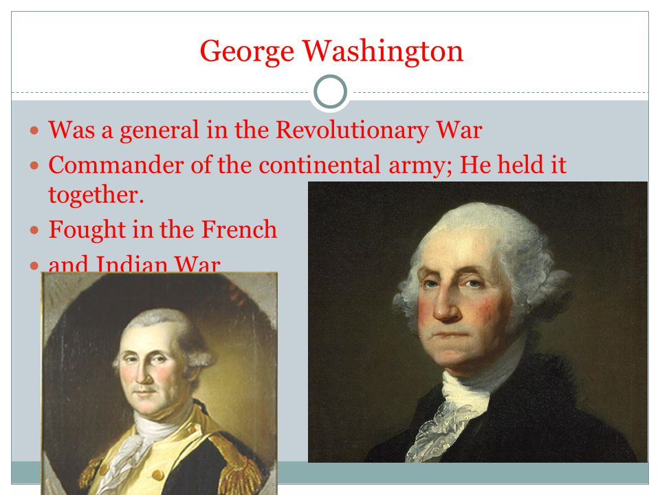 George Washington Was a general in the Revolutionary War
