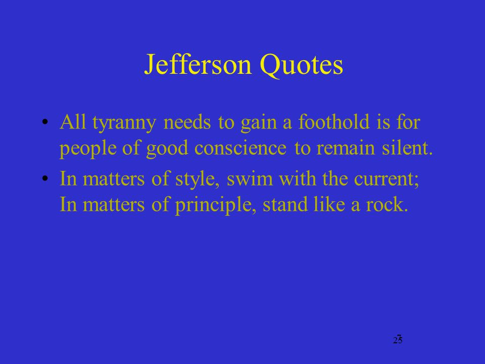 Jefferson Quotes All tyranny needs to gain a foothold is for people of good conscience to remain silent.