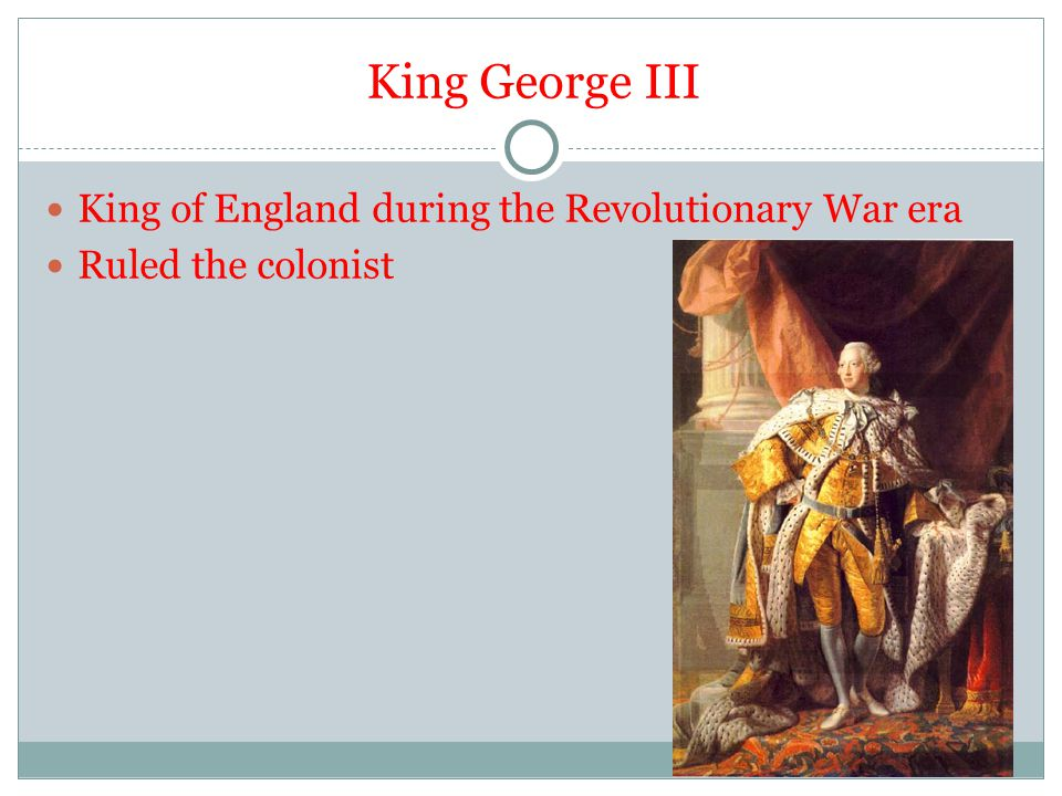 King George III King of England during the Revolutionary War era