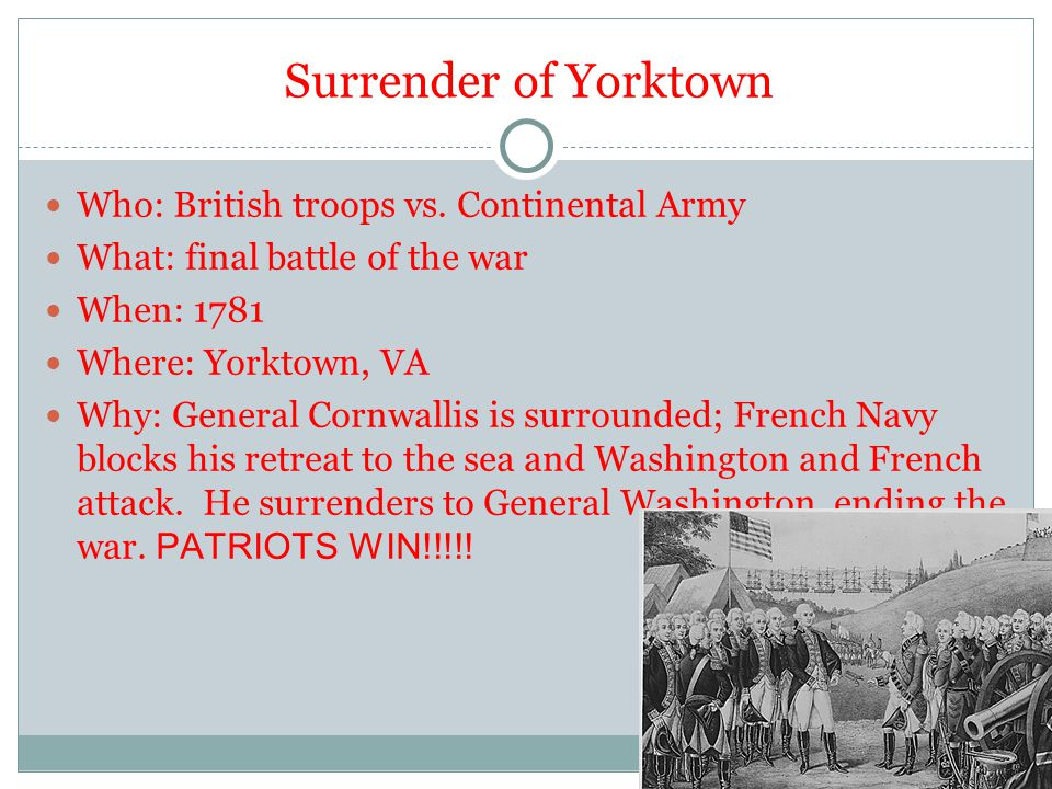 Surrender of Yorktown Who: British troops vs. Continental Army