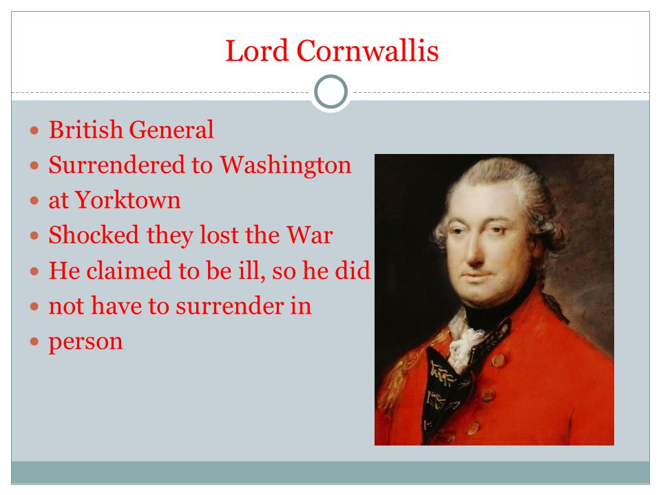 Lord Cornwallis British General Surrendered to Washington at Yorktown