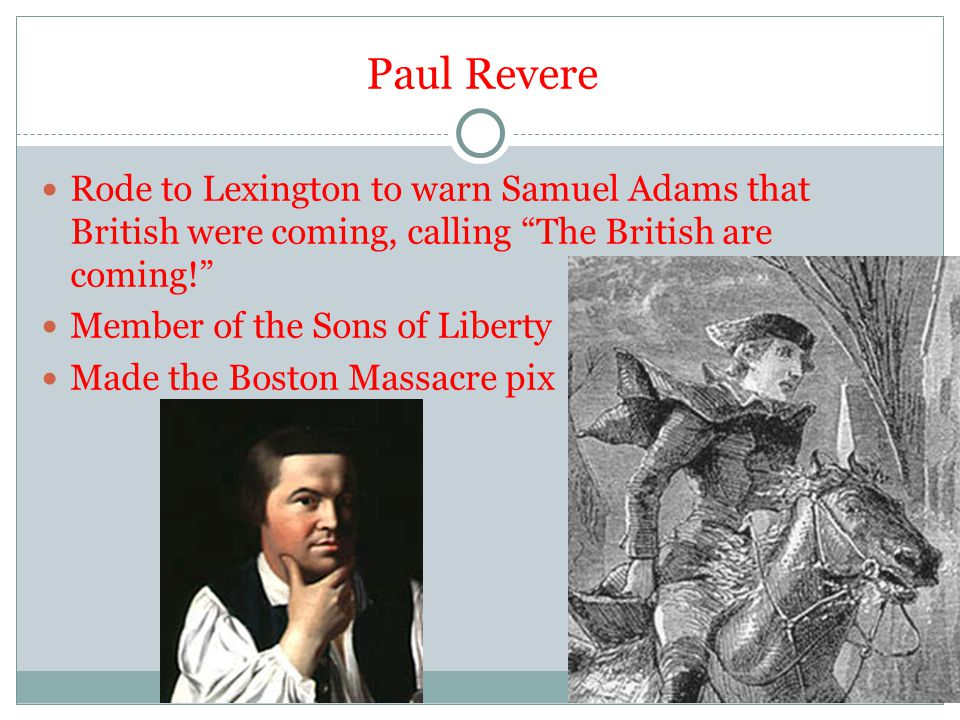 Paul Revere Rode to Lexington to warn Samuel Adams that British were coming, calling The British are coming!