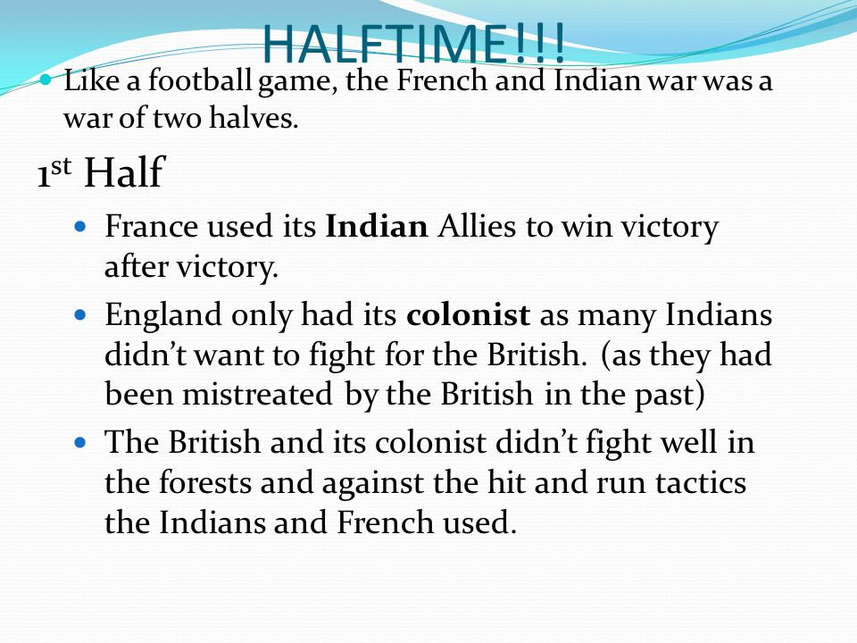HALFTIME!!! Like a football game, the French and Indian war was a war of two halves. 1st Half.