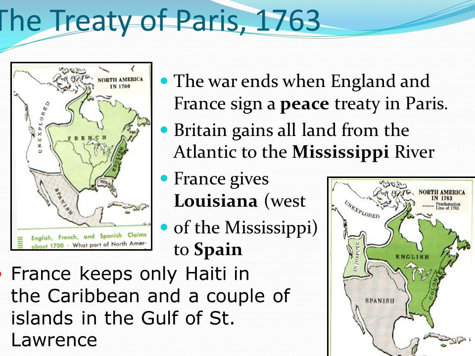 The Treaty of Paris, 1763 The war ends when England and France sign a peace treaty in Paris.