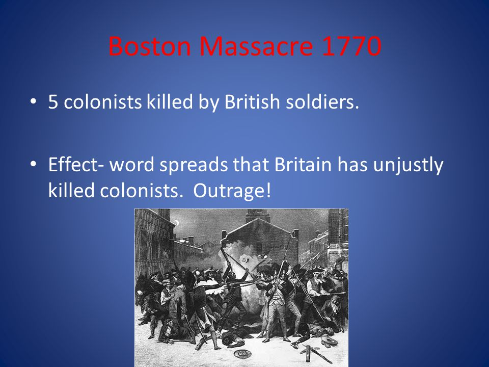 Boston Massacre 1770 5 colonists killed by British soldiers.