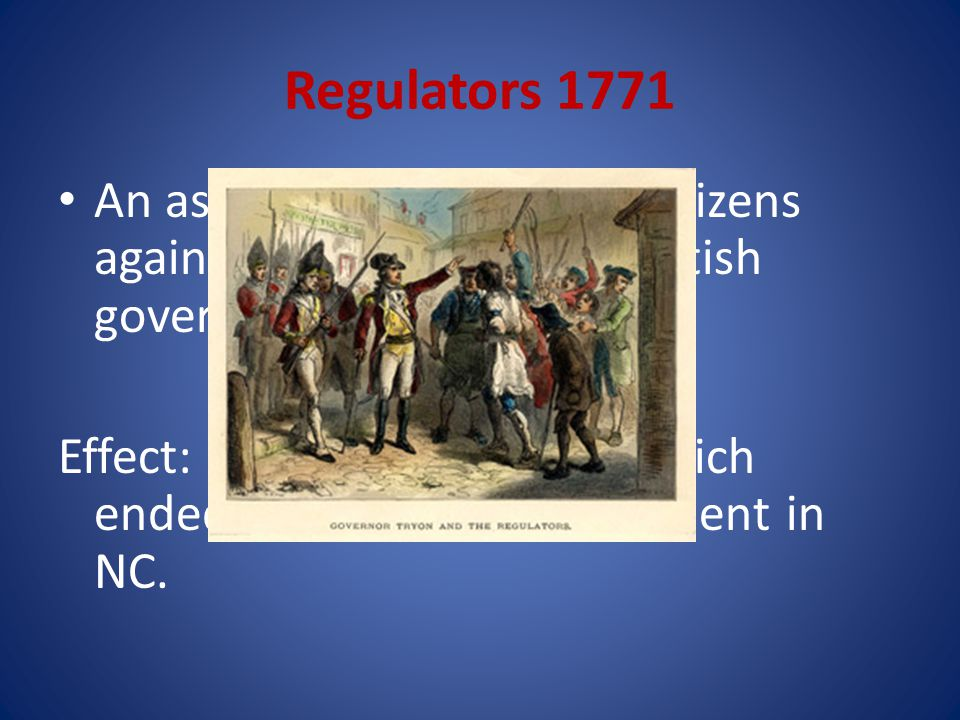 Regulators 1771 An association to protest citizens against the abuse of the British government.