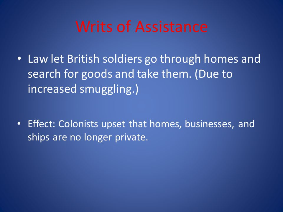 Writs of Assistance Law let British soldiers go through homes and search for goods and take them. (Due to increased smuggling.)