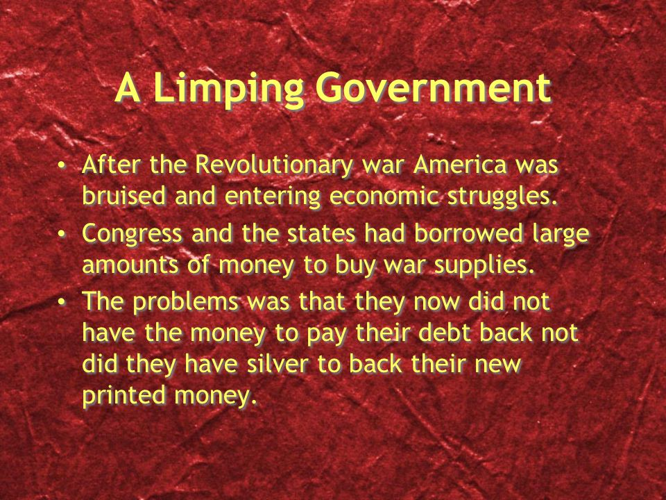 A Limping Government After the Revolutionary war America was bruised and entering economic struggles.