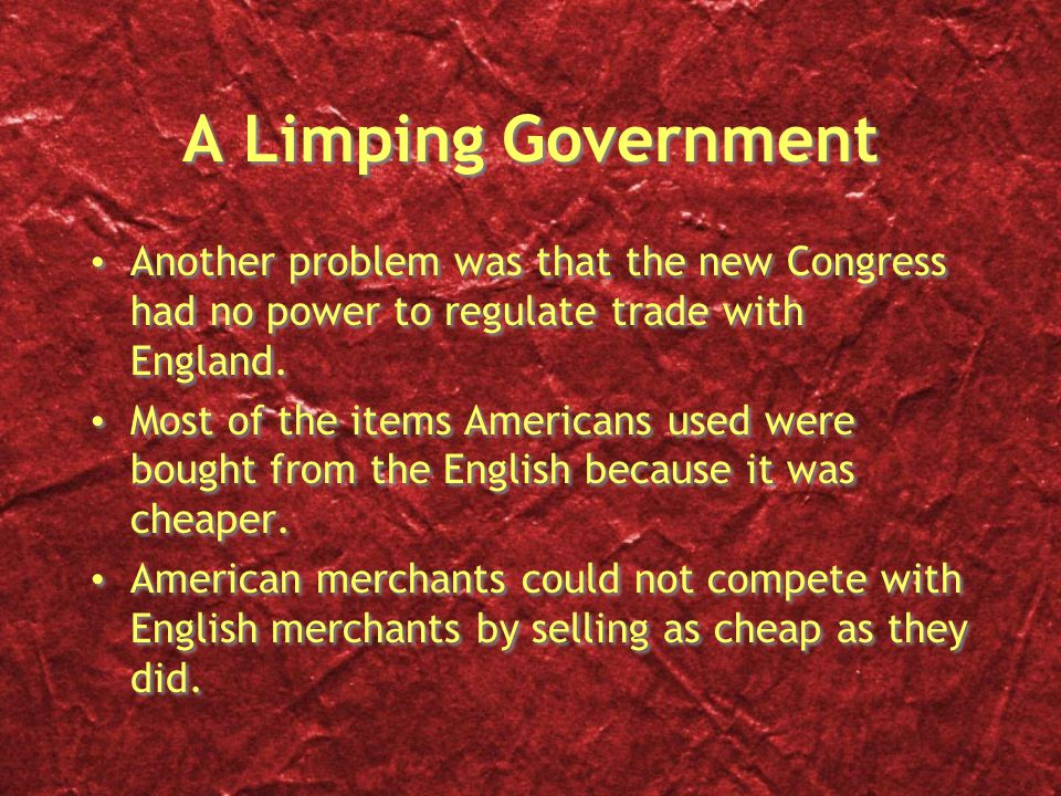 A Limping Government Another problem was that the new Congress had no power to regulate trade with England.