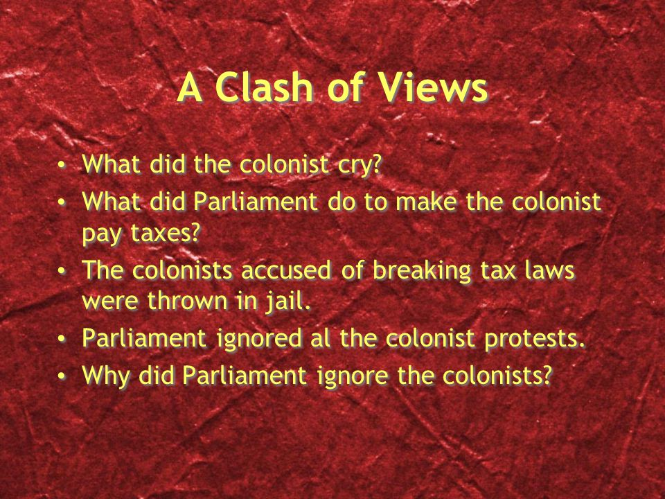 A Clash of Views What did the colonist cry