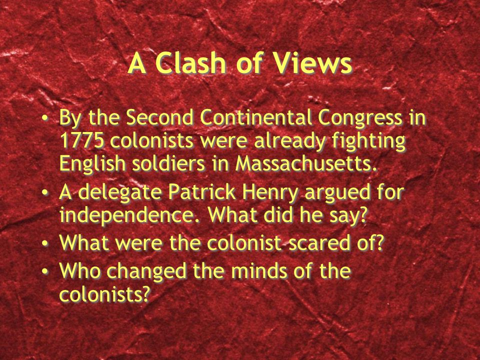 A Clash of Views By the Second Continental Congress in 1775 colonists were already fighting English soldiers in Massachusetts.