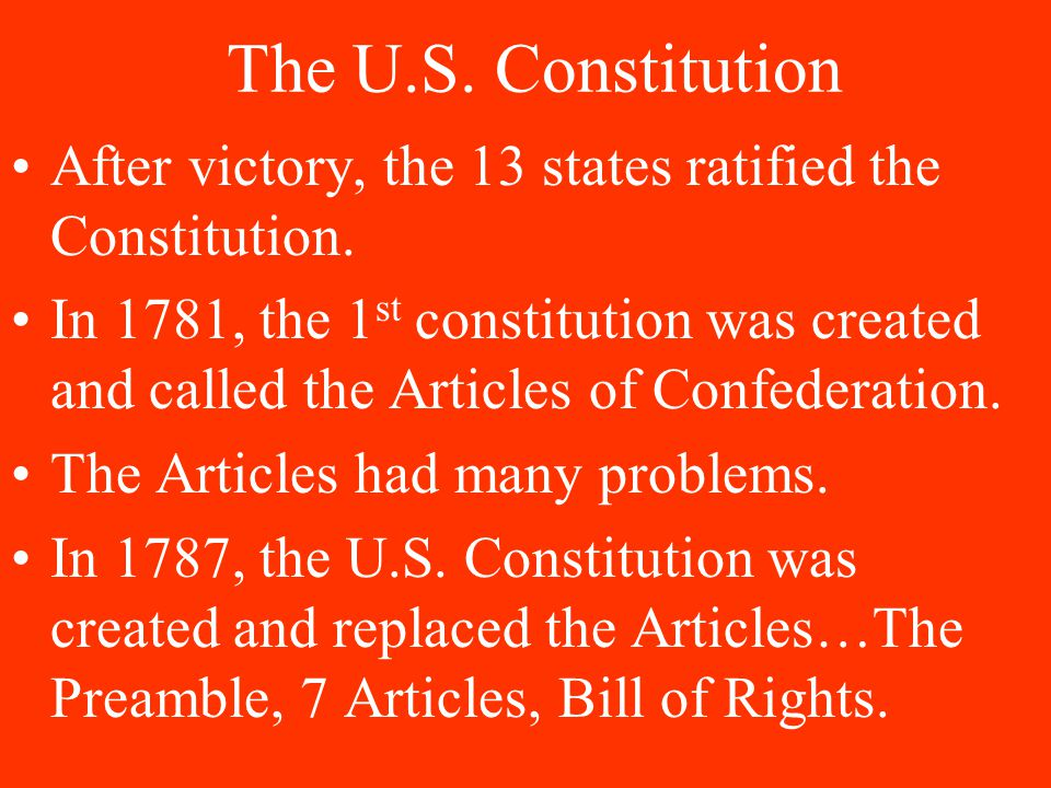 The U.S. Constitution After victory, the 13 states ratified the Constitution.