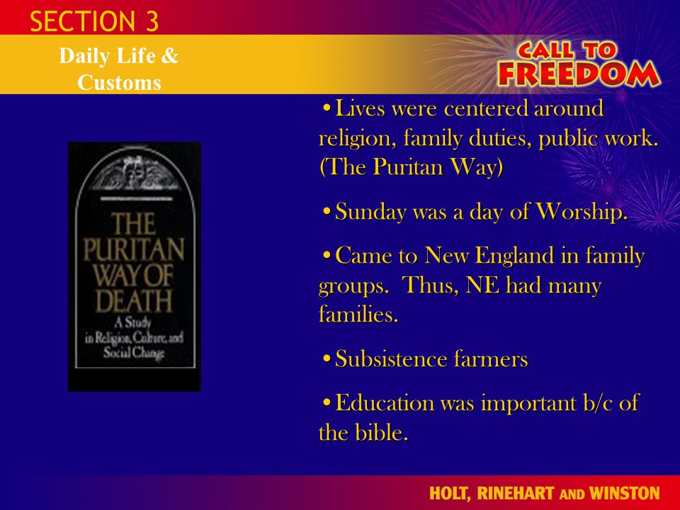 SECTION 3 Daily Life & Customs. Lives were centered around religion, family duties, public work. (The Puritan Way)
