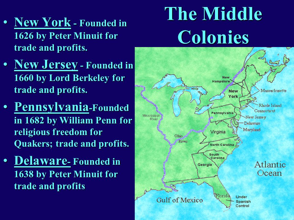 The Middle Colonies New York - Founded in 1626 by Peter Minuit for trade and profits.