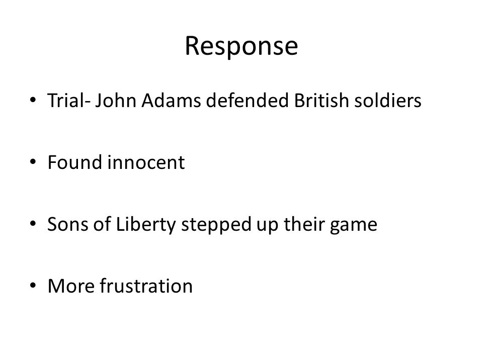 Response Trial- John Adams defended British soldiers Found innocent