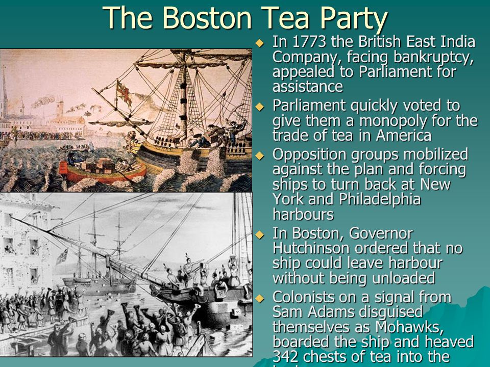 The Boston Tea Party In 1773 the British East India Company, facing bankruptcy, appealed to Parliament for assistance.