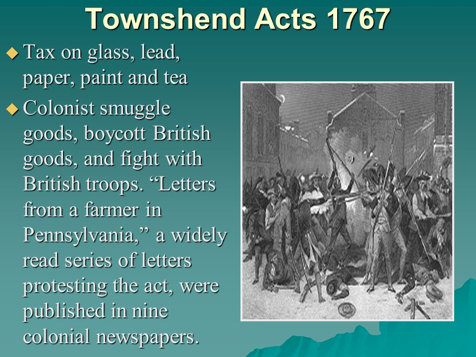 Townshend Acts 1767 Tax on glass, lead, paper, paint and tea