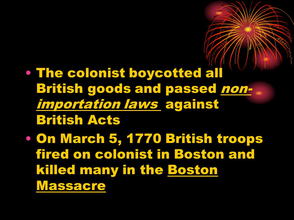 The colonist boycotted all British goods and passed non-importation laws against British Acts