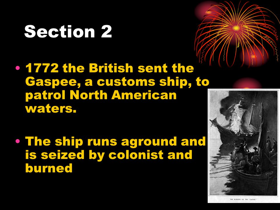 Section 2 1772 the British sent the Gaspee, a customs ship, to patrol North American waters.