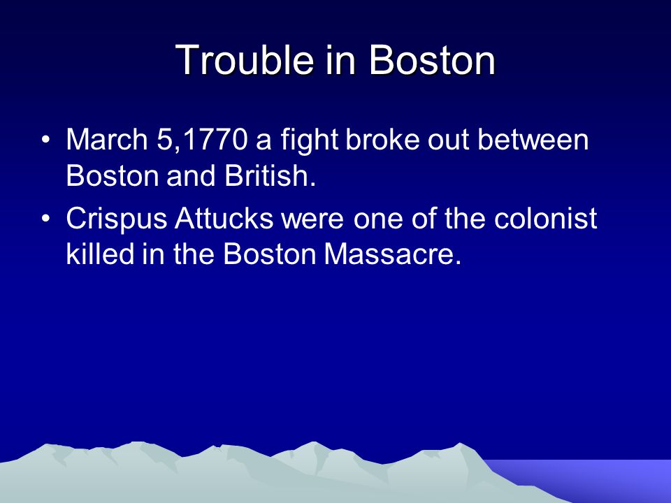 Trouble in Boston March 5,1770 a fight broke out between Boston and British.