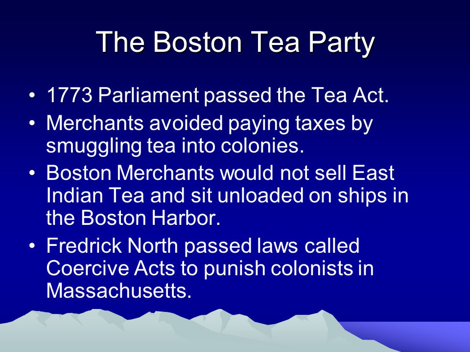 The Boston Tea Party 1773 Parliament passed the Tea Act.