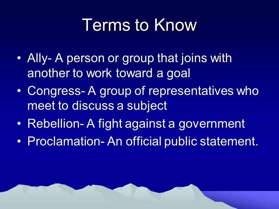Terms to Know Ally- A person or group that joins with another to work toward a goal.