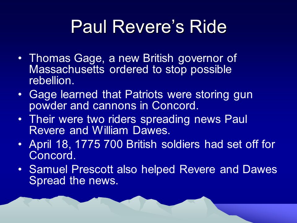 Paul Revere's Ride Thomas Gage, a new British governor of Massachusetts ordered to stop possible rebellion.