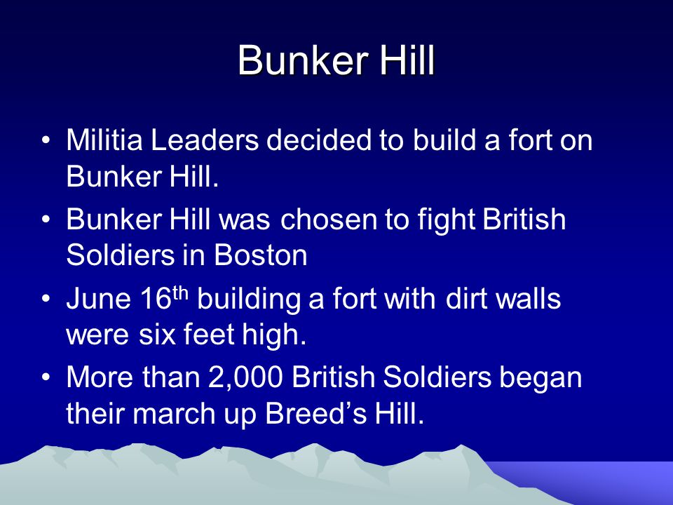 Bunker Hill Militia Leaders decided to build a fort on Bunker Hill.