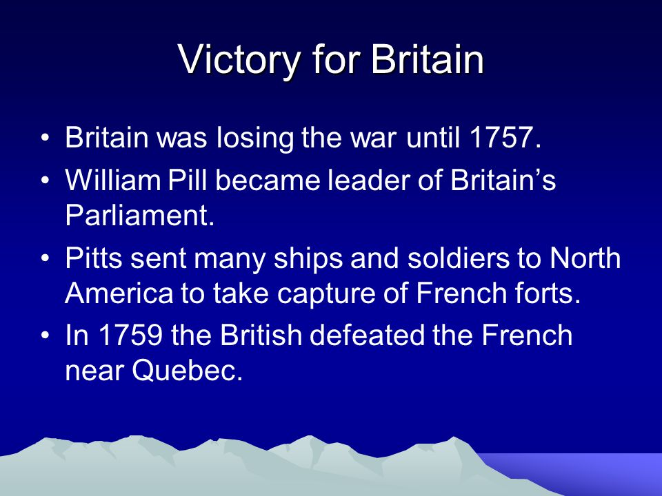 Victory for Britain Britain was losing the war until 1757.