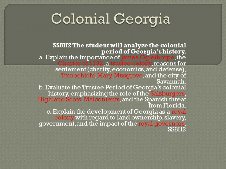 Colonial Georgia SS8H2 The student will analyze the colonial period of Georgia's history.