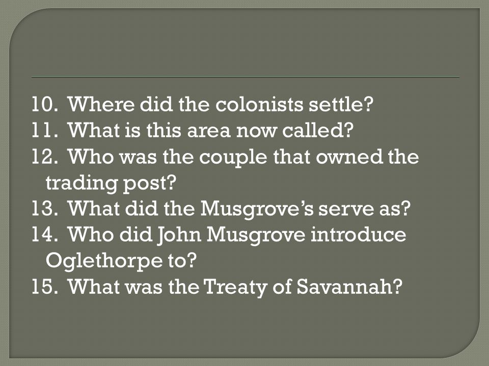 10. Where did the colonists settle