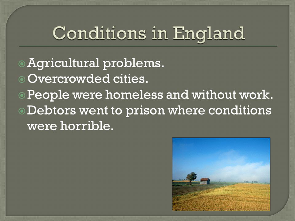 Conditions in England Agricultural problems. Overcrowded cities.