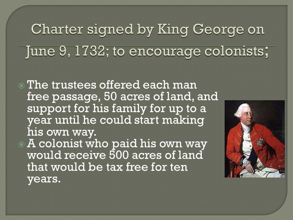Charter signed by King George on June 9, 1732; to encourage colonists;
