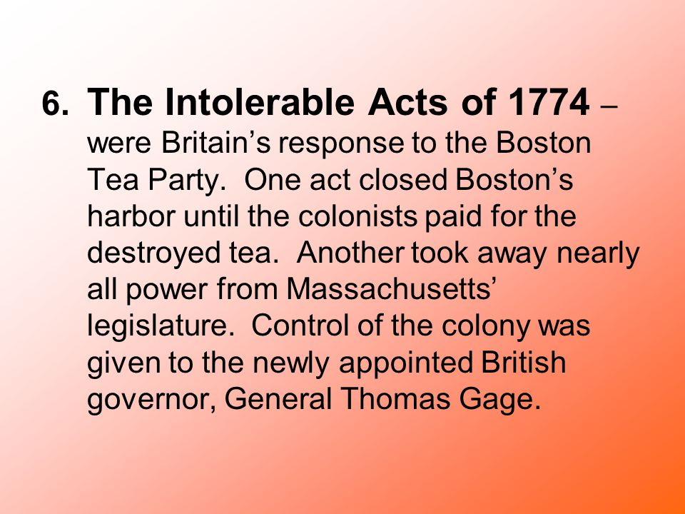 6. The Intolerable Acts of 1774 – were Britain's response to the Boston Tea Party.