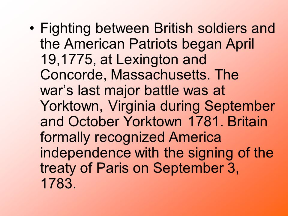 Fighting between British soldiers and the American Patriots began April 19,1775, at Lexington and Concorde, Massachusetts.